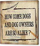 How Come Dogs And Dog Owners Are So Alike Canvas Print