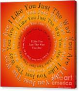 I Like You Just The Way You Are 2 Canvas Print