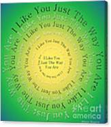 I Like You Just The Way You Are 3 Canvas Print