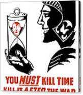 If You Must Kill Time - Kill It After The War Canvas Print