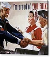 I'm Proud Of You Folks Too - Ww2 Canvas Print