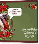 I've Been Invited To A Turkey Dinner Holiday Greeting  Canvas Print