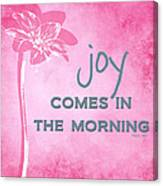 Joy Comes In The Morning Pink And White Canvas Print