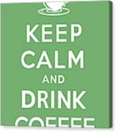 Keep Calm And Drink Coffee Canvas Print