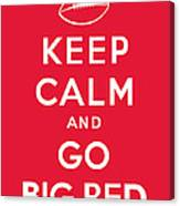 Keep Calm And Go Big Red Canvas Print