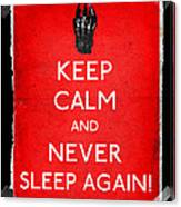 Keep Calm And Never Sleep Again Canvas Print