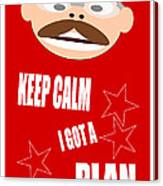 Keep Calm I Got A Plan Canvas Print