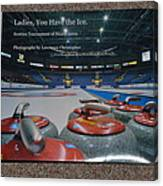 Ladies You Have The Ice - The 2009 Scotties Tournament Of Hearts Canvas Print