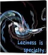 Laziness Is My Specialty Canvas Print