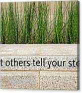 Let Others Tell Your Story Canvas Print