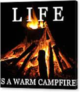 Life Is A Warm Campfire Canvas Print