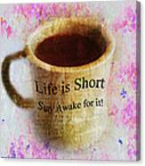 Life Is Short Stay Awake For It Canvas Print