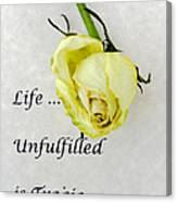 Life Unfulfilled Is Tragic Canvas Print