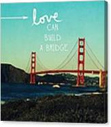 Love Can Build A Bridge- Inspirational Art Canvas Print