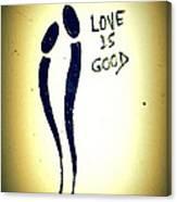 Love Is Good Canvas Print