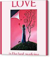 Love Is The Best Medicine By Shawna Erback Canvas Print