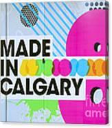 Made In Calgary Canvas Print