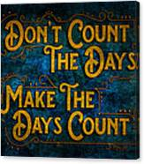 Make The Days Count Canvas Print