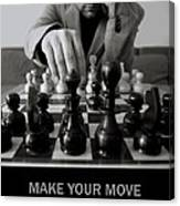 Make Your Move  Canvas Print