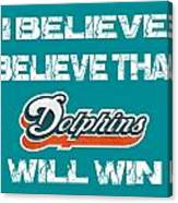 Miami Dolphins I Believe Canvas Print