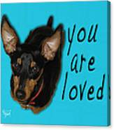 Min Pin You Are Loved Canvas Print
