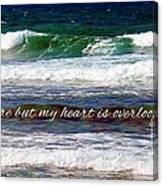 My Heart Is Overlooking The Ocean Canvas Print