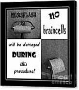 Newsflash No Braincells Will Be Damaged  Canvas Print