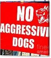 No Aggressive Dogs Canvas Print