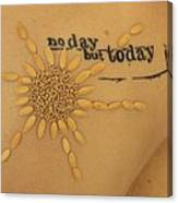 No Day But Today Canvas Print