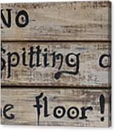 No Spitting On The Floor Canvas Print
