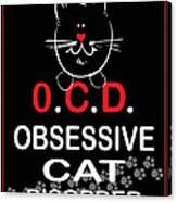 Obsessive Cat Disorder Canvas Print
