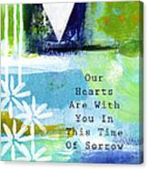 Our Hearts Are With You- Sympathy Card Canvas Print