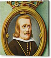 Philip Iv, King Of Spain Reigned Canvas Print