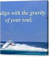 Realign With Gravity Of Your Soul Canvas Print