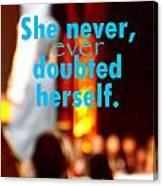 She Never Ever Doubted Herself  Canvas Print