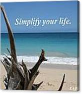 Simplify Your Life Canvas Print