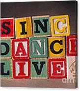 Sing Dance Live Canvas Print