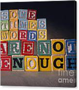 Sometimes Words Are Not Enough Canvas Print