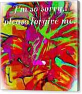 Sorry Please Forgive Me Canvas Print