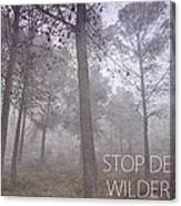 Stop Destroying Forest Wilderness Area Canvas Print