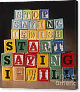 Stop saying I wish and start saying I will  Canvas Print