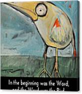 The Bird Is The Word Is The Bird Canvas Print
