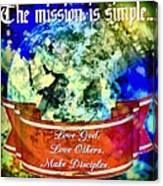 The Mission Is Simple Canvas Print