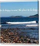 The Time To Be Happy Is Now Canvas Print