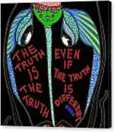 The Truth Is The Truth... Canvas Print