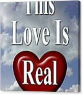 This Love Is Real Canvas Print
