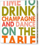 Time To Drink Champagne Canvas Print