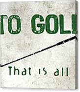 To Golf That Is All Canvas Print