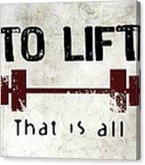 To Lift That Is All Canvas Print