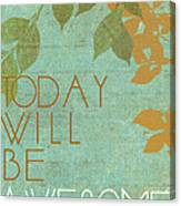 Today Will Be Awesome Canvas Print